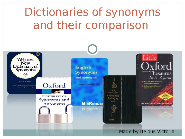 Dictionaries of synonyms and their comparison  Made by Belous Victoria