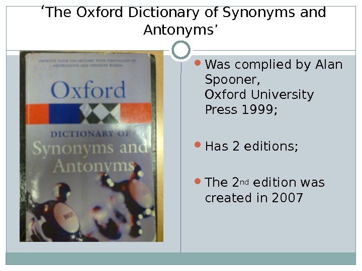 ' The Oxford Dictionary of Synonyms and Antonyms' Was complied by Alan Spooner, Oxford University