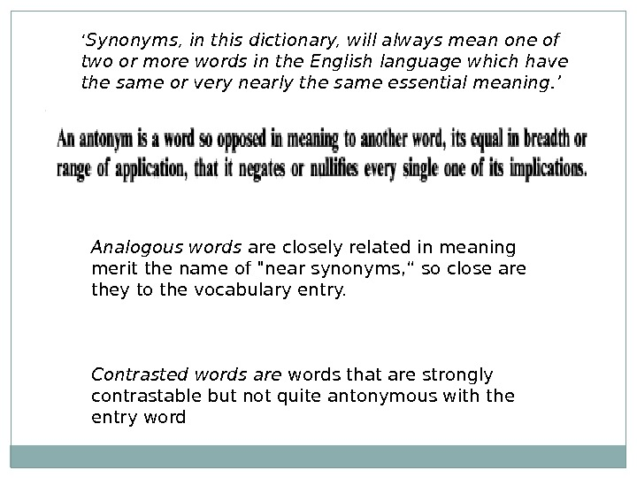 ' Synonyms, in this dictionary, will always mean one of two or more words in the