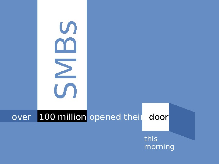 3 S M B sover  100 million this morningopened their  doors