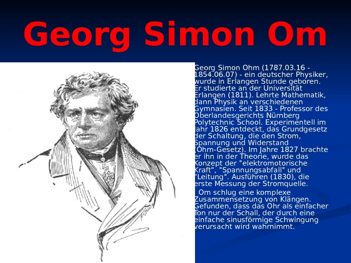 Georg Simon Om Georg Simon Ohm (1787. 03. 16 - 1854. 06. 07) -