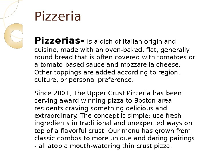 Pizzerias-  is a dish of Italian origin and cuisine, made with an oven-baked, flat, generally