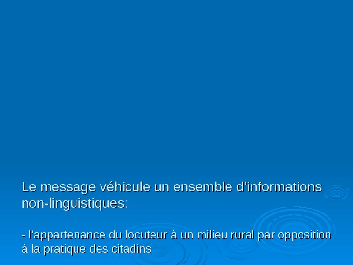 Le message v éhicule un ensemble d'informations non-linguistiques: - l'appartenance du locuteur à un