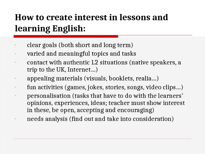 How to c reat e interest in lesson s and learning English: - clear goals (both