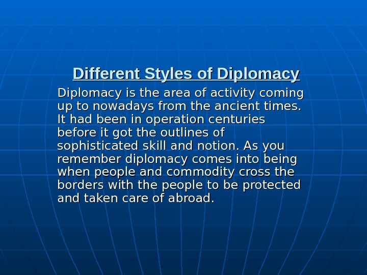 Different Styles of Diplomacy is the area of activity coming up to nowadays from the ancient
