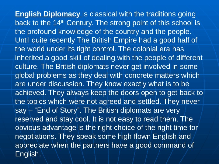 English Diplomacy is classical with the traditions going back to the 14 th Century. The strong