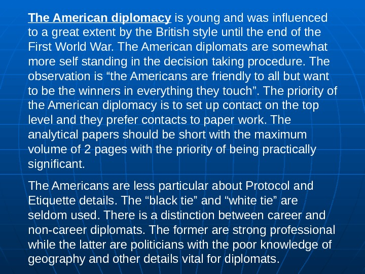 The American diplomacy is young and was influenced to a great extent by the British style