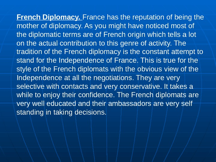 French Diplomacy.  France has the reputation of being the mother of diplomacy. As you might
