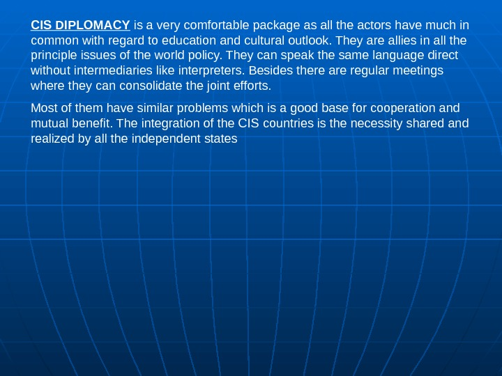 CIS DIPLOMACY is a very comfortable package as all the actors have much in common with