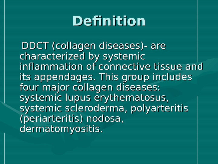 Definition  DDCT (collagen diseases)- are characterized by systemic inflammation of connective tissue and