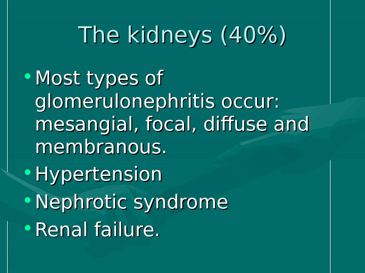 The kidneys (40) • Most types of glomerulonephritis occur:  mesangial, focal, diffuse and