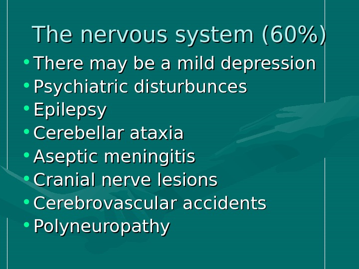 The nervous system (60) • There may be a mild depression • Psychiatric disturbunces