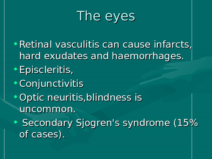 The eyes • Retinal vasculitis can cause infarcts,  hard exudates and haemorrhages.