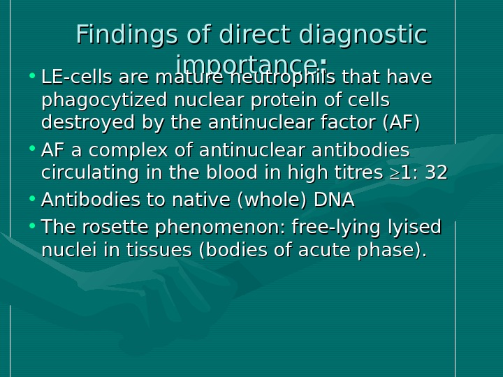 Findings of direct diagnostic importance : :  • LE-cells are mature neutrophils that