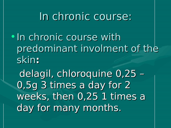 In chronic course:  • In chronic course with predominant involment of the skin