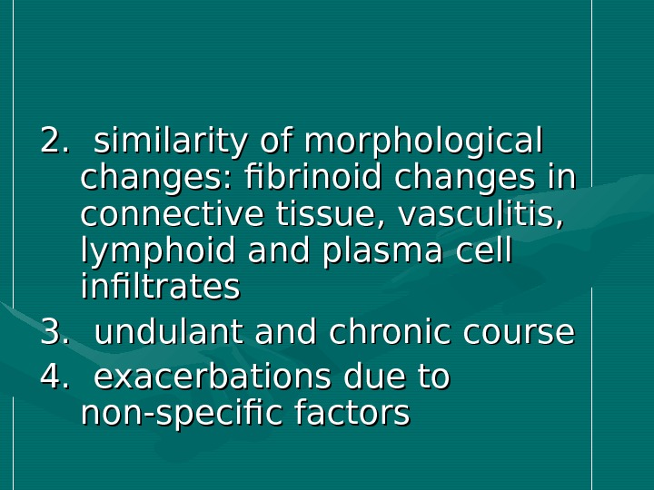 2.  similarity of morphological changes: fibrinoid changes in  connective tissue, vasculitis,