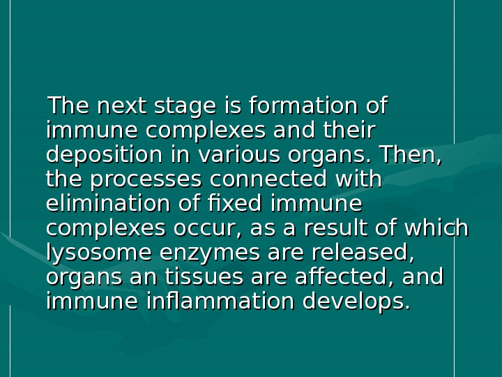 The next stage is formation of immune complexes and their deposition in various