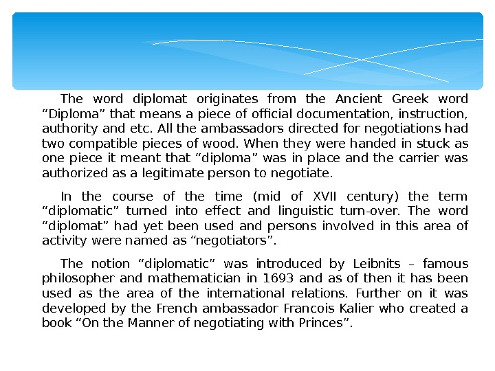 "The word diplomat originates from the Ancient Greek word ""Diploma"" that means a piece of official"