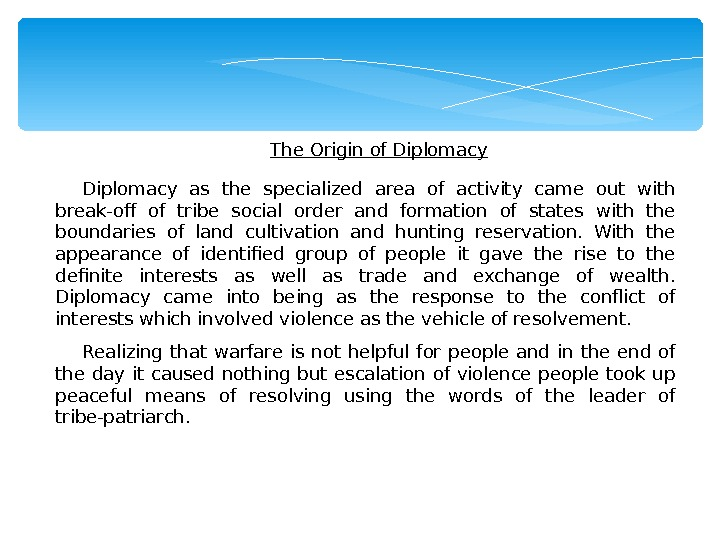 The Origin of Diplomacy as the specialized area of activity came out with break-off of tribe