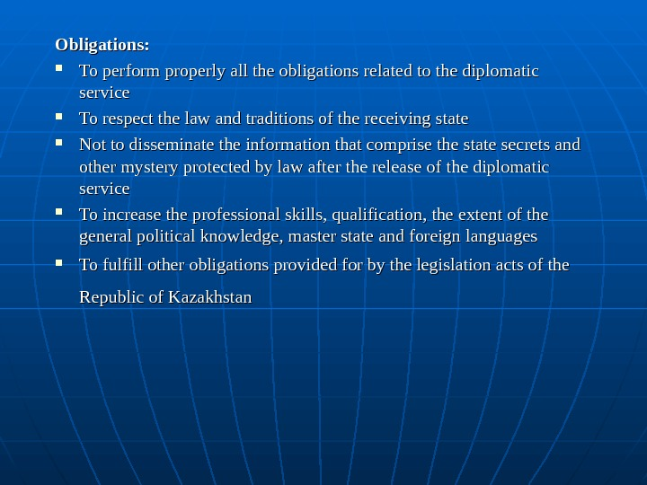 Obligations:  To perform properly all the obligations related to the diplomatic service To respect the