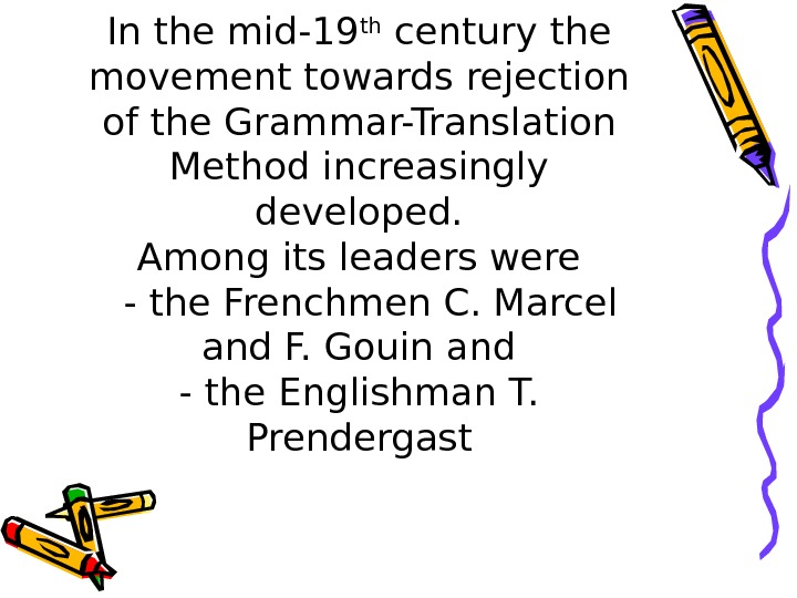 In the mid-19 th century the movement towards rejection of the Grammar-Translation Method increasingly developed. Among