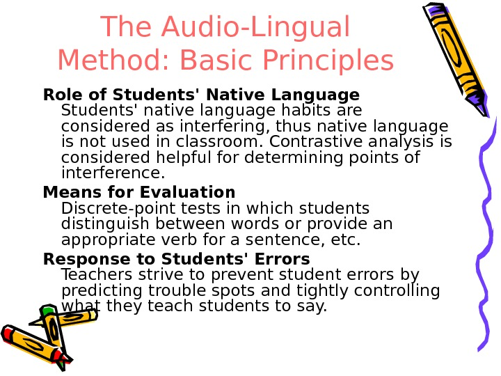 The Audio-Lingual Method: Basic Principles Role of Students' Native Language Students' native language habits are considered