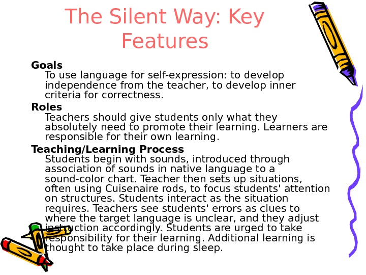 The Silent Way: Key Features Goals To use language for self-expression: to develop independence from the