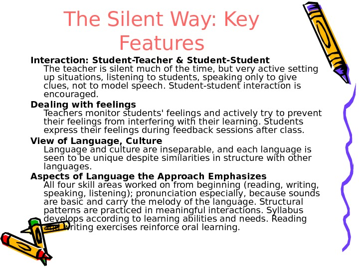 The Silent Way: Key Features Interaction: Student-Teacher & Student-Student The teacher is silent much of the