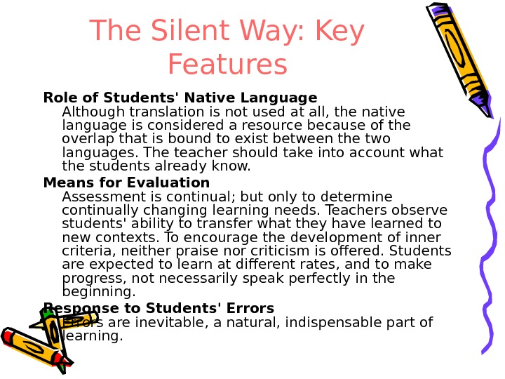The Silent Way: Key Features Role of Students' Native Language Although translation is not used at