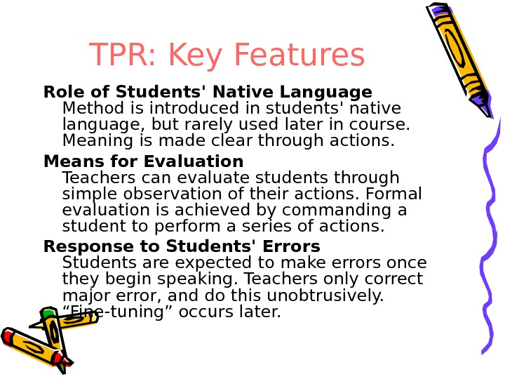 TPR: Key Features Role of Students' Native Language Method is introduced in students' native language, but