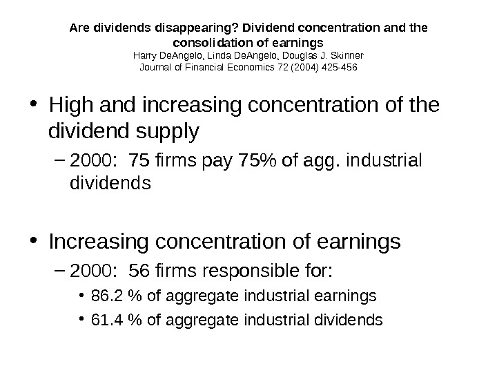 Are dividends disappearing? Dividend concentration and the consolidation of earnings Harry De. Angelo, Linda De. Angelo,