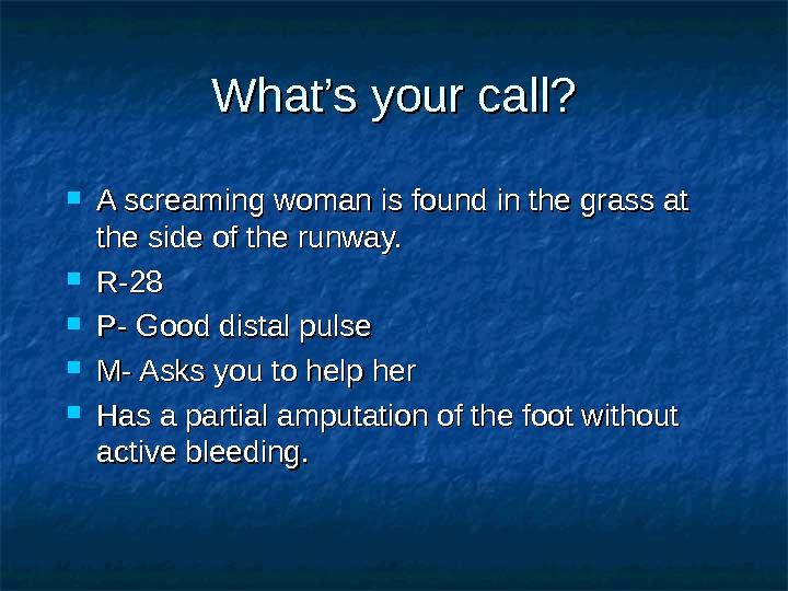 What's your call?  A screaming woman is found in the grass at the side of