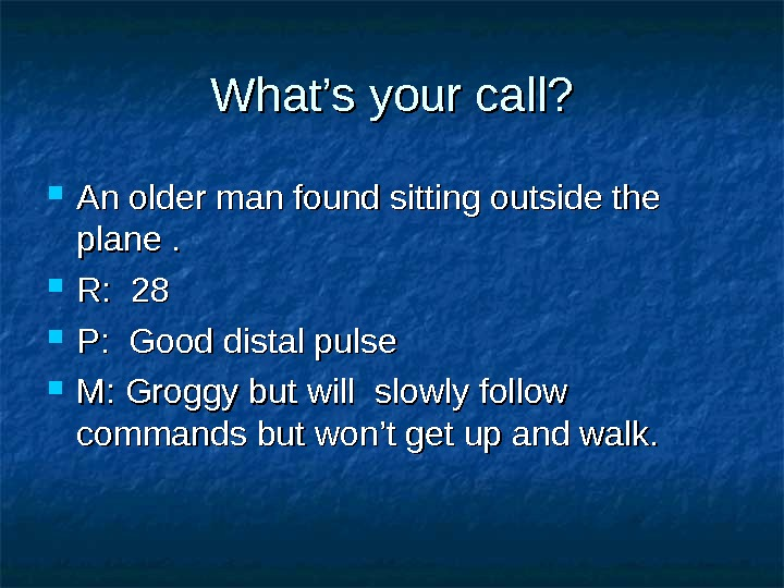 What's your call?  An older man found sitting outside the plane.  R:  28
