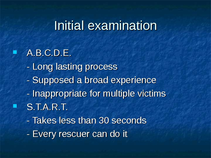 Initial examination A. B. C. D. E.  - Long lasting process - Supposed a broad