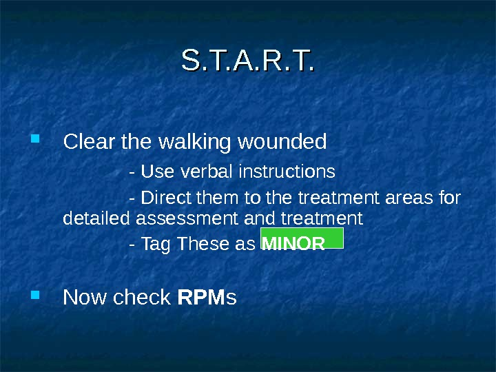 S. T. A. R. T.  Clear the walking wounded - Use verbal instructions - Direct