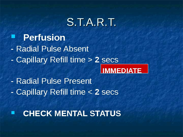 Perfusion - Radial Pulse Absent - Capillary Refill time  2 secs IMMEDIATE - Radial
