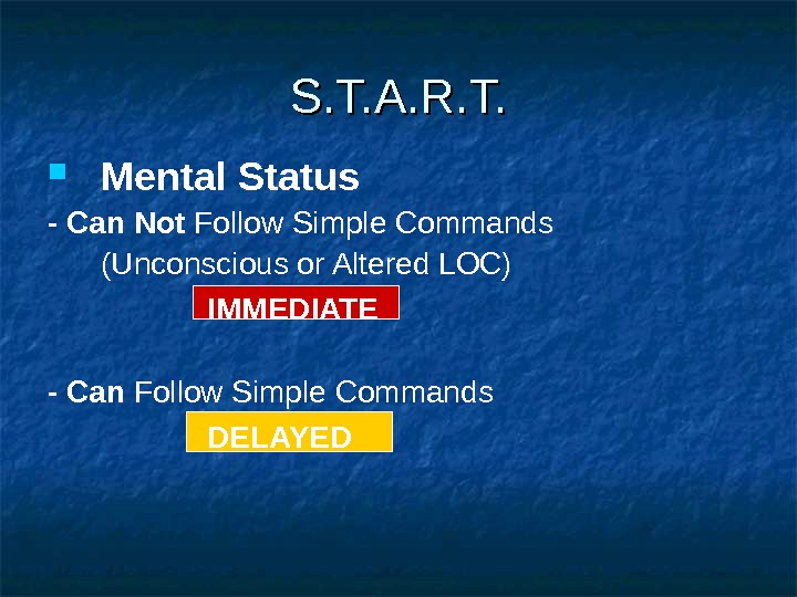 Mental Status - Can Not Follow Simple Commands (Unconscious or Altered LOC) IMMEDIATE - Can