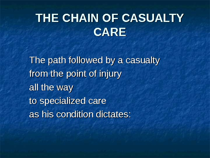 THE CHAIN OF CASUALTY CARE The path followed by a casualty from the point of injury
