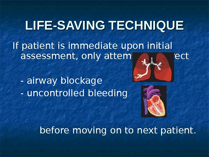 LIFE-SAVING TECHNIQUE If patient is immediate upon initial assessment, only attempt to correct - airway blockage