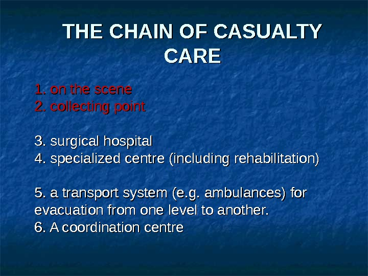 THE CHAIN OF CASUALTY CARE 1. on the scene 2. collecting point 3. surgical hospital 4.