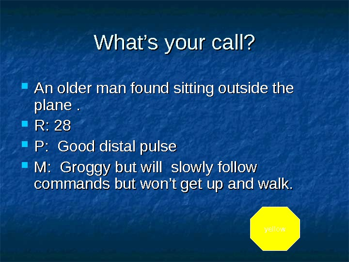 What's your call?  An older man found sitting outside the plane.  R: 28 P: