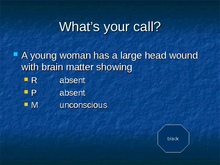 What's your call?  A young woman has a large head wound with brain matter showing