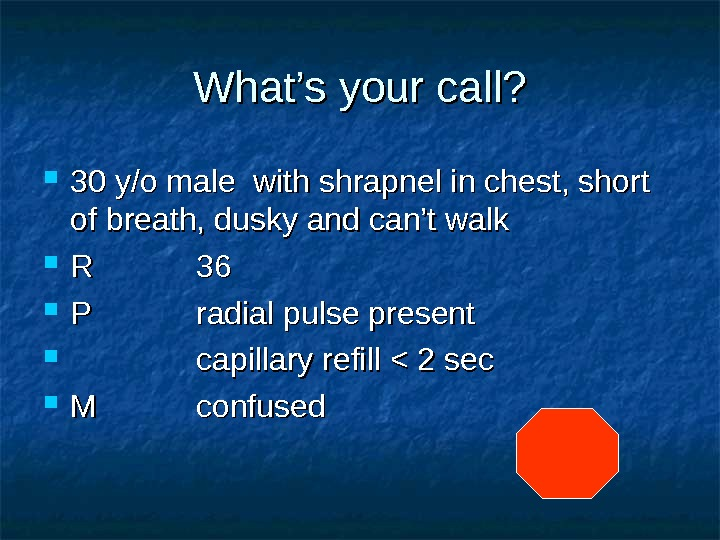 What's your call?  30 y/o male with shrapnel in chest, short of breath, dusky and