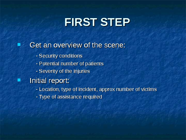FIRST STEP Get an overview of the scene: - Security conditions - Potential number of patients