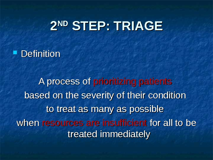 22 NDND STEP: TRIAGE Definition A process of prioritizing patients  based on the severity of