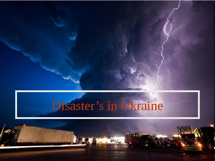 Disaster's in Ukraine