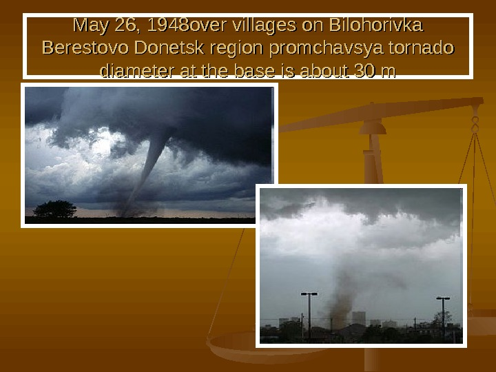 May 26, 1948 over villages on Bilohorivka Berestovo Donetsk region promchavsya tornado  diameter at the