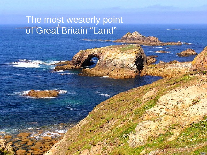"s End"" is also in the Southwest The most westerly point of Great Britain ""Land"""