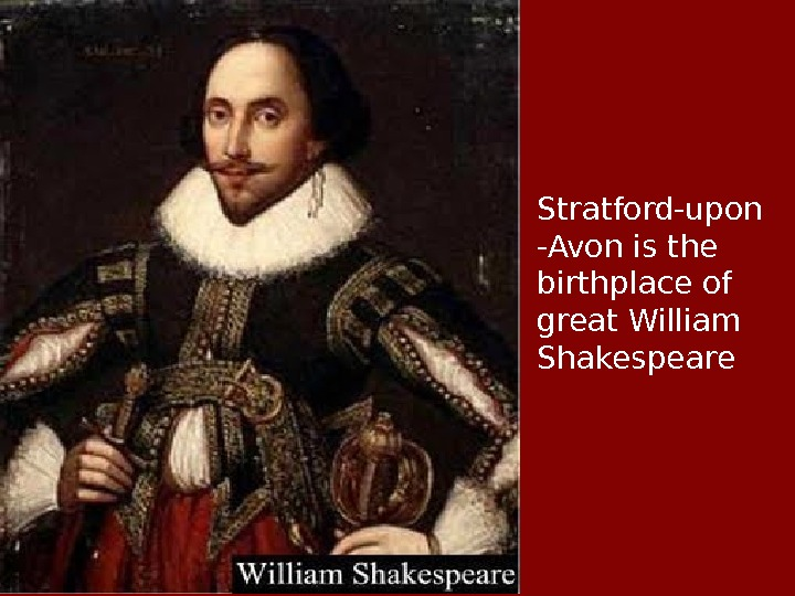 Stratford-upon -Avon is the birthplace of great William Shakespeare