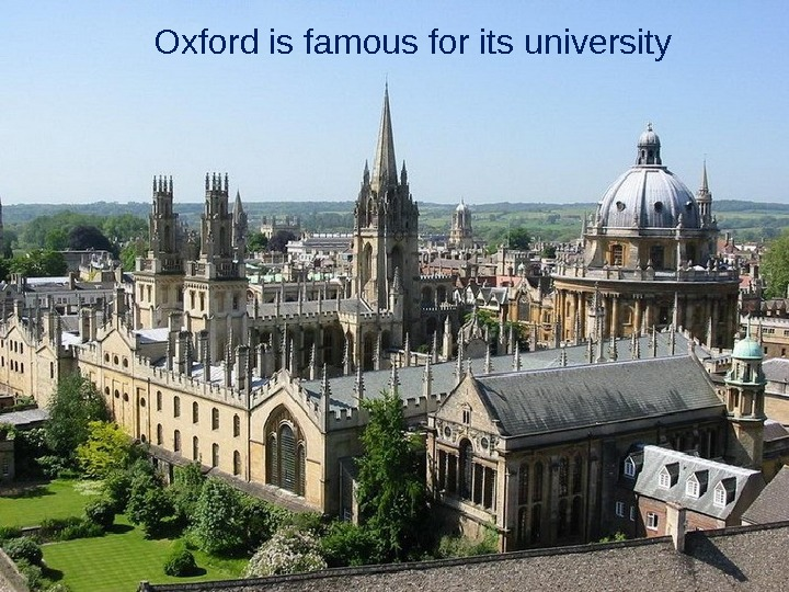 Oxford is famous for its university